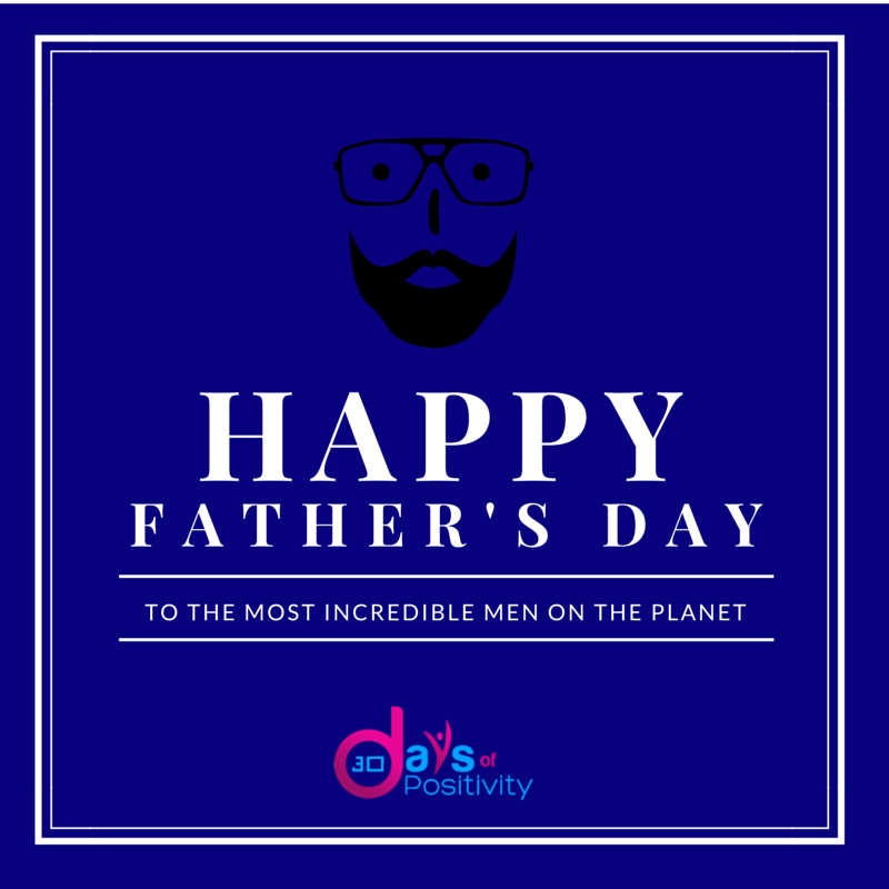 Happy Father Day to all the incredible men in the world.